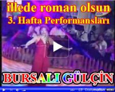 Bursalı Gülçin İllede Roman Olsun 3. Hafta Videosu
