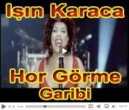 Işın Karacanın Hor Görme Garibi klipi