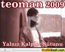 Teoman 2009 yeni şarkılar insanlık halleri Yalnız Kalpler Sütunu şarkısı orjinal Video klibi